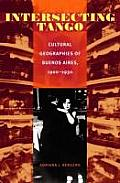 Intersecting Tango: Cultural Geographies of Buenos Aires, 1900-1930