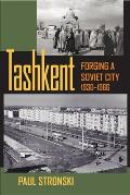 Tashkent: Forging a Soviet City, 1930-1966 (Pitt Russian East European)