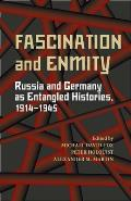 Fascination and Enmity: Russia and Germany as Entangled Histories, 1914-1945 (Pitt Russian East European) Cover