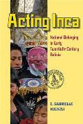 Acting Inca National Belonging In Early Twentieth Century Bolivia