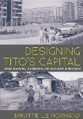 Designing Tito's Capital: Urban Planning, Modernism, and Socialism in Belgrade (Culture Politics & the Built Environment)
