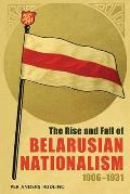 The Rise and Fall of Belarusian Nationalism, 1906-1931 (Pitt Russian East European)