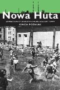 Nowa Huta: Generations of Change in a Model Socialist Town (Pitt Russian East European)