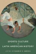 Sports Culture in Latin American History (Pitt Latin American)