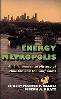 Energy Metropolis: An Environmental History of Houston and the Gulf Coast