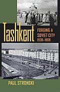 Tashkent: Forging a Soviet City, 1930-1966