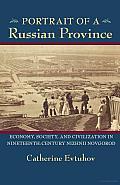 Portrait of a Russian Province: Economy, Society, and Civilization in Nineteenth-Century Nizhnii Novgorod