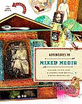 Adventures in Mixed Media: Collage, Stitch, Fuse, and Journal Your Way to a More Creative Life Cover