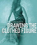 The Artist's Guide to Drawing the Clothed Figure: A Complete Resource on Rendering Clothing and Drapery Cover