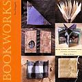 Bookworks: Books, Memory and Photo Albums, Journals, and Diaries Made by Hand