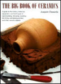 The Big Book of Ceramics: Guide to History, Materials, Equipment, and Techniques of Handbuilding