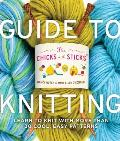 Chicks with Sticks Guide to Knitting Learn to Knit with More Than Thirty Cool Easy Patterns