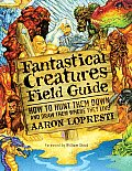 Fantastical Creatures Field Guide How to Hunt Them Down & Draw Them Where They Live