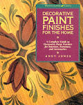 Decorative Paint Finishes for the Home: A Complete Guide to Decorative Paint Finishes for Interiors, Furniture, and Accessories
