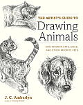 The Artist's Guide to Drawing Animals: How to Draw Cats, Dogs, and Other Favorite Pets Cover