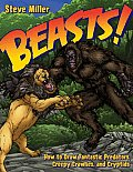 Beasts!: How To Draw Fantastic Predators, Creepy Crawlies, & Cryptids by Steve Miller
