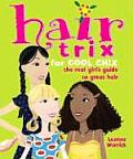 Hair Trix for Cool Chix: The Real Girl's Guide to Great Hair (Cool Chix)