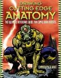 Drawing Cutting Edge Anatomy The Ultimate Reference Guide for Comic Book Artists