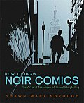 How to Draw Noir Comics The Art & Technique of Visual Storytelling