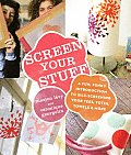 Screen Your Stuff A Fun Funky Introduction to Silk Screening Your Tees Totes Towels & More