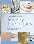 Jewelry Techniques The Essential Guide to Choosing & Using Materials Stones & Settings
