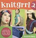 Knitgrrl2 Learn to Knit with 16 All New Patterns