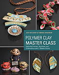 Polymer Clay Master Class 11 Master Artists 15 Projects Incredible Inspiration