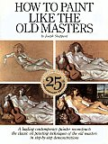 How to Paint Like the Old Masters Watson Guptill 25th Anniversary Edition