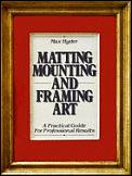 Matting, Mounting, and Framing Art