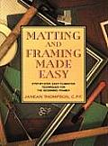 Matting and Framing Made Easy: Step-By-Step, Easy-To-Master Techniques for the Beginning Framer