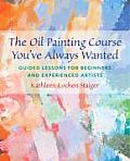 Oil Painting Course Youve Always Wanted Guided Lessons for Beginners & Experienced Artists