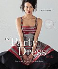 The Party Dress Book: How to Sew the Best Dress in the Room Cover
