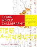 Learn World Calligraphy: Discover African, Arabic, Chinese, Ethiopic, Greek, Hebrew, Indian, Japanese, Korean, Mongolian, Russian, Thai, Tibeta