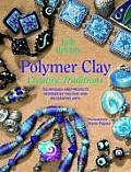 Polymer Clay Creative Traditions Techniques & Projects Inspired by the Fine & Decorative Arts