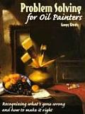 Problem Solving for Oil Painters: Recognizing What's Gone Wrong and How to Make It Right Cover