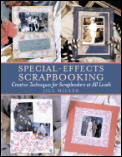 Special Effects Scrapbooking Creative Techniques for Scrapbookers at All Levels