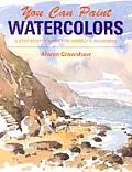 You Can Paint Watercolors A Step By Step Guide For Absolute Beginners