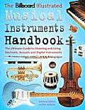 Billboard Illustrated Musical Instruments Handbook: The Ultimate Guide to Choosing and Using Electronic, Acoustic, and Digital Instruments