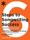 6 Steps to Songwriting Success The Comprehensive Guide to Writing & Marketing Hit Songs