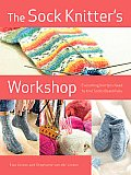 The Sock Knitter's Workshop: Everything Knitters Need to Knit Socks Beautifully Cover