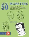 Draw 50 Monsters: The Step-By-Step Way to Draw Creeps, Superheroes, Demons, Dragons, Nerds, Ghouls, Giants, Vampires, Zombies, and Other