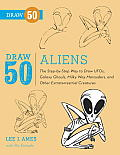 Draw 50 Aliens The Step by Step Way to Draw UFOs Galaxy Ghouls Milky Way Marauders & Other Extraterrestrial Creatures