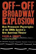 Off Off Broadway Explosion How Provocative Playwrights of the 1960s Ignited a New American Theater