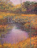 Painting the Impressionist Landscape Lessons in Interpreting Light & Color