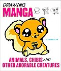 Drawing Manga Animals Chibis & Other Adorable Creatures