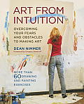Art from Intuition: Overcoming Your Fears and Obstacles to Making Art Cover