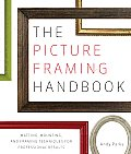 The Picture Framing Handbook: Matting, Mounting, and Framing Techniques for Professional Results Cover
