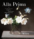 Alla Prima A Contemporary Guide to Traditional Direct Painting