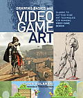 Drawing Basics and Video Game Art: Classic to Cutting-Edge Art Techniques for Winning Video Game Design Cover