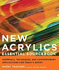 New Acrylics Essential Sourcebook: Materials, Techniques, and Contemporary Applications for Today's Artist Cover